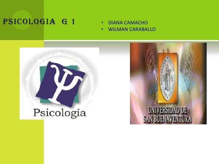 PSICOLOGIA  G 1<br /><ul><li>DIANA CAMACHO