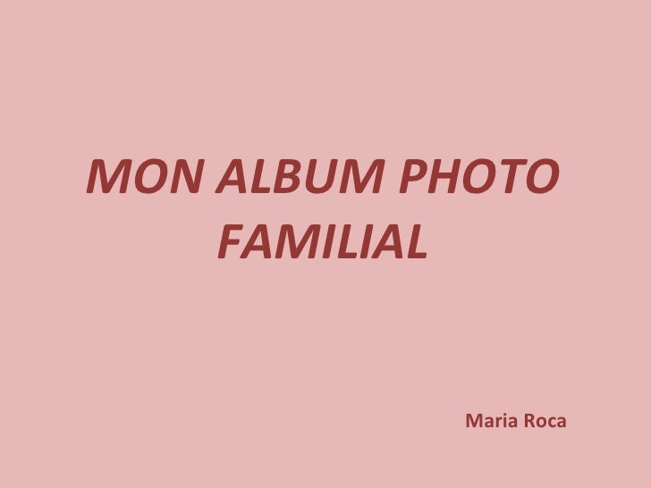MON ALBUM PHOTO FAMILIAL Maria Roca