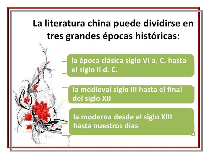 La literatura china puede dividirse en tres grandes épocas históricas:<br />