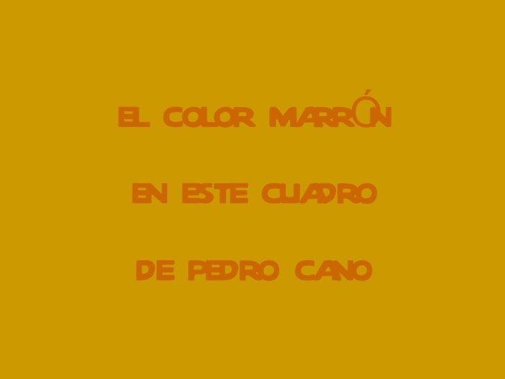 EL COLOR MARRÓN EN ESTE CUADRO  DE PEDRO CANO