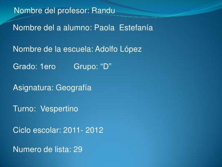 """Nombre del profesor: RanduNombre del a alumno: Paola EstefaníaNombre de la escuela: Adolfo LópezGrado: 1ero     Grupo: """"D""""..."""