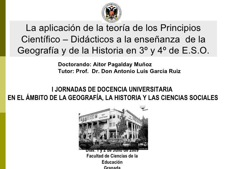 I JORNADAS DE DOCENCIA UNIVERSITARIA  EN EL ÁMBITO DE LA GEOGRAFÍA, LA HISTORIA Y LAS CIENCIAS SOCIALES Días :  1 y 2 de J...