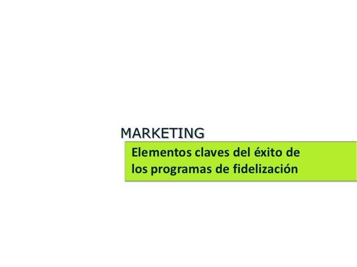 MARKETING Elementos claves del éxito de los programas de fidelización