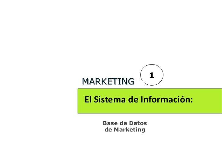 1MARKETINGEl Sistema de Información:    Base de Datos    de Marketing