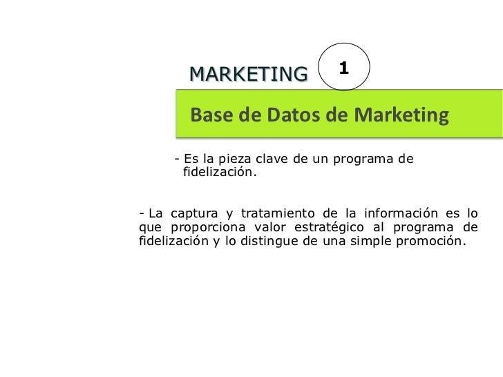 MARKETING              1       Base de Datos de Marketing     - Es la pieza clave de un programa de       fidelización.- L...
