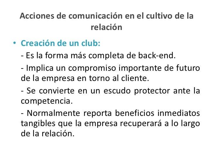 Acciones de comunicación en el cultivo de la                 relación• Creación de un club:  - Es la forma más completa de...