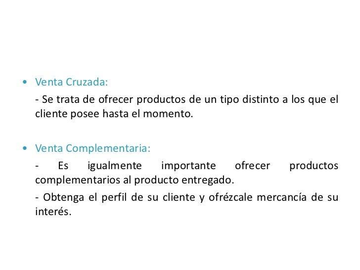 • Venta Cruzada:  - Se trata de ofrecer productos de un tipo distinto a los que el  cliente posee hasta el momento.• Venta...