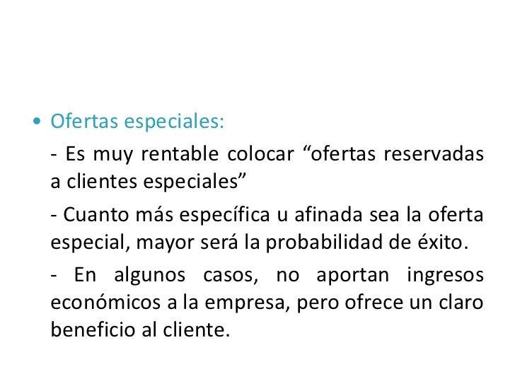 """• Ofertas especiales:  - Es muy rentable colocar """"ofertas reservadas  a clientes especiales""""  - Cuanto más específica u af..."""