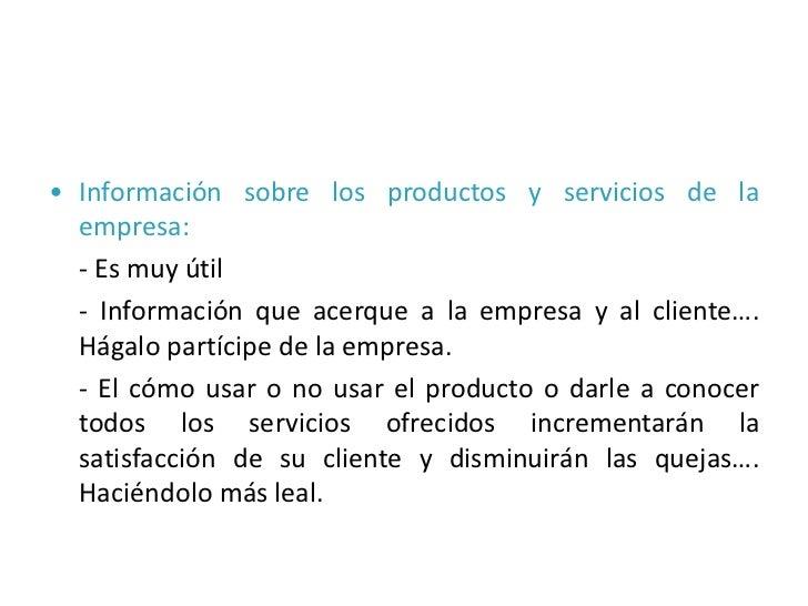• Información sobre los productos y servicios de la  empresa:  - Es muy útil  - Información que acerque a la empresa y al ...