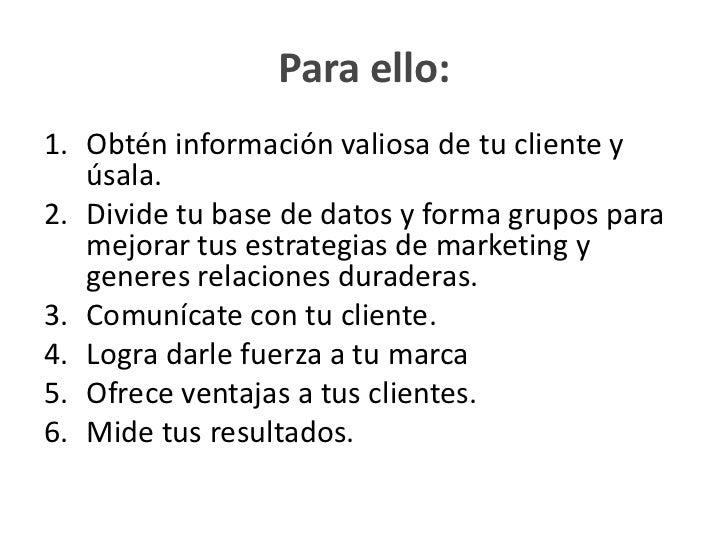 Para ello:1. Obtén información valiosa de tu cliente y   úsala.2. Divide tu base de datos y forma grupos para   mejorar tu...