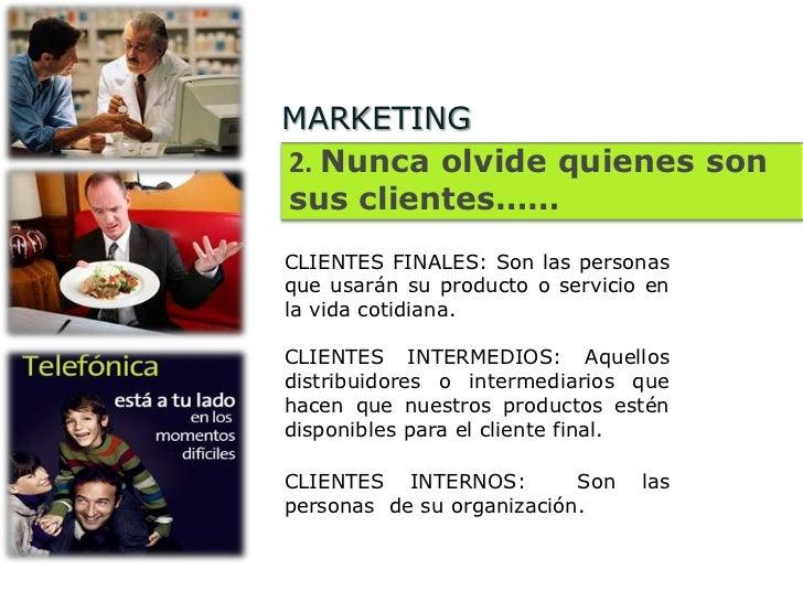 MARKETING2. Nunca olvide quienes sonsus clientes……CLIENTES FINALES: Son las personasque usarán su producto o servicio enla...