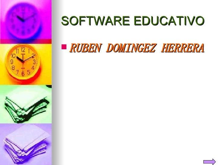 SOFTWARE EDUCATIVO <ul><li>RUBEN DOMINGEZ HERRERA </li></ul>