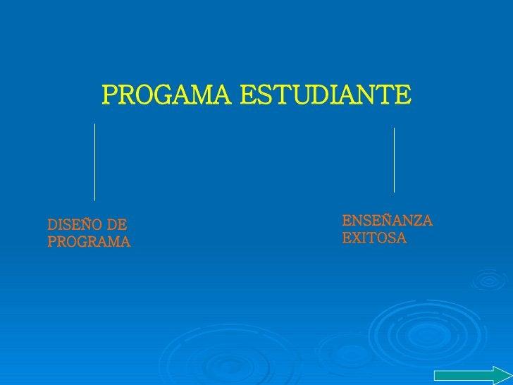 PROGAMA   ESTUDIANTE DISEÑO DE PROGRAMA ENSEÑANZA EXITOSA