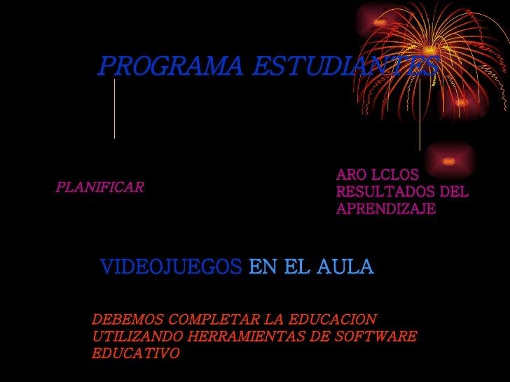 PROGRAMA ESTUDIANTES PLANIFICAR ARO LCLOS  RESULTADOS DEL APRENDIZAJE VIDEOJUEGOS  EN EL AULA DEBEMOS COMPLETAR LA EDUCACI...