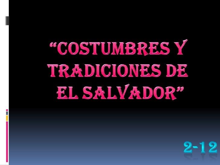 """""""COSTUMBRES Y <br />TRADICIONES DE<br /> EL SALVADOR""""<br />2-12<br />"""