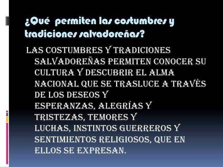 ¿Qué  permiten las costumbres y tradiciones salvadoreñas?<br />Las costumbres y tradiciones salvadoreñas permiten conocer ...