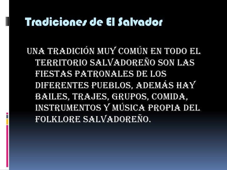 Tradiciones de El Salvador<br />Una tradición muy común en todo el territorio salvadoreño son las fiestas patronales de lo...