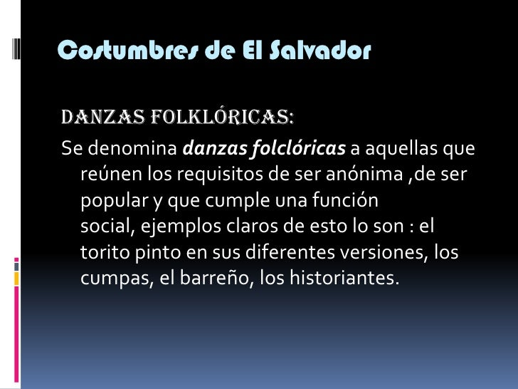 Costumbres de El Salvador<br />Danzas folklóricas:<br />Se denomina danzas folclóricas a aquellas que reúnen los requisito...