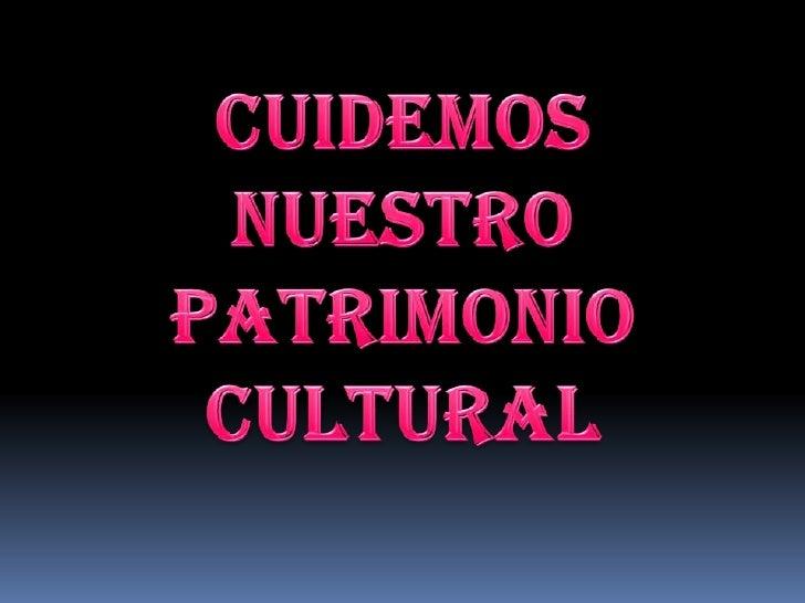 Cuidemos nuestro <br />patrimonio cultural<br />