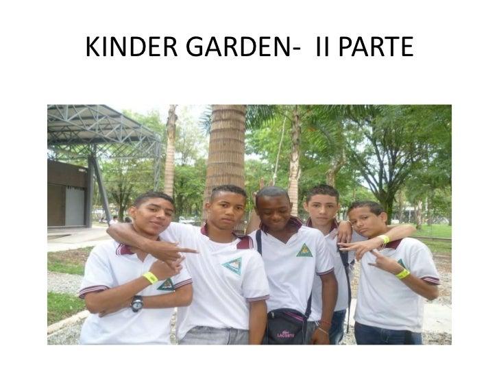 KINDER GARDEN- II PARTE