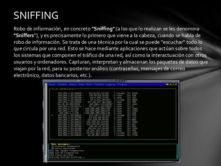 <ul><li>Robo de información, en concreto  &quot;Sniffing&quot;  (a los que lo realizan se les denomina  &quot;Sniffers &qu...