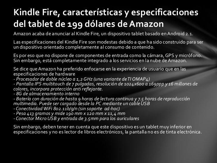 <ul><li>Amazon acaba de anunciar al Kindle Fire, un dispositivo tablet basado en Android 2.1. </li></ul><ul><li>Las especi...