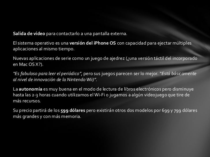 <ul><li>Salida de vídeo  para contactarlo a una pantalla externa. </li></ul><ul><li>El sistema operativo es una  versión d...
