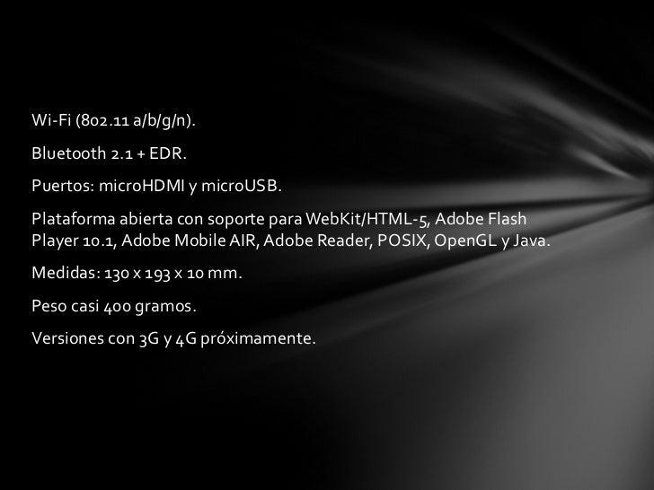 <ul><li>Wi-Fi (802.11 a/b/g/n). </li></ul><ul><li>Bluetooth 2.1 + EDR. </li></ul><ul><li>Puertos: microHDMI y microUSB. </...
