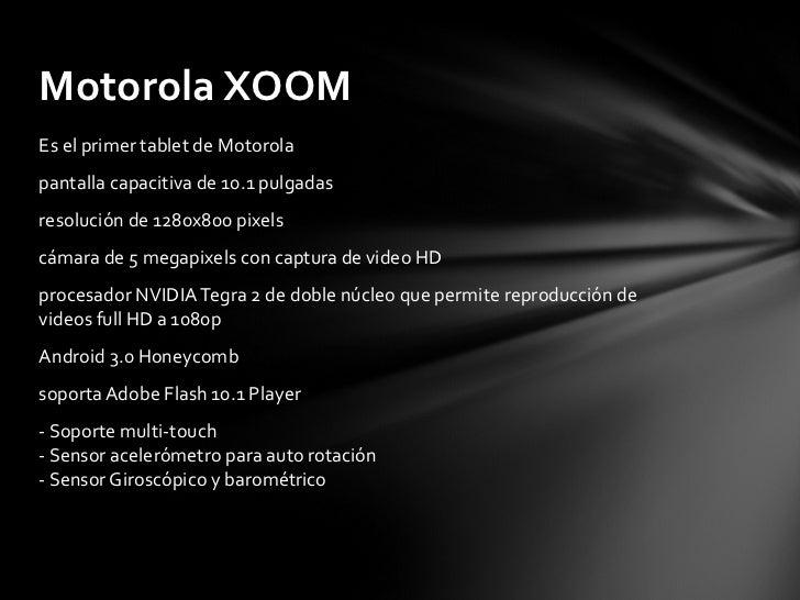<ul><li>Es el primer tablet de Motorola </li></ul><ul><li>pantalla capacitiva de 10.1 pulgadas </li></ul><ul><li>resolució...