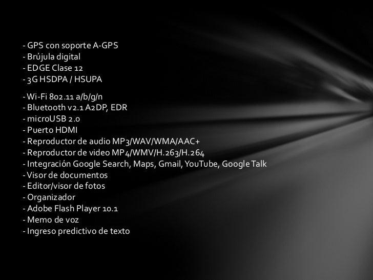 <ul><li>- GPS con soporte A-GPS - Brújula digital - EDGE Clase 12 - 3G HSDPA / HSUPA </li></ul><ul><li>- Wi-Fi 802.11 a/b/...