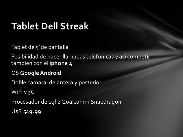 <ul><li>Tablet de 5´de pantalla </li></ul><ul><li>Posibilidad de hacer llamadas telefonicas y asi competir tambien con el ...