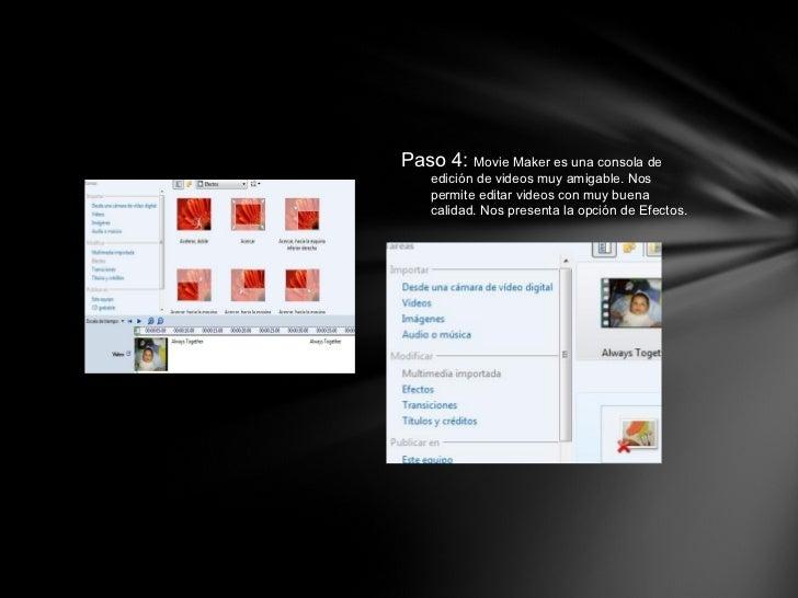 Paso 4:  Movie Maker es una consola de edición de videos muy amigable. Nos permite editar videos con muy buena calidad. No...