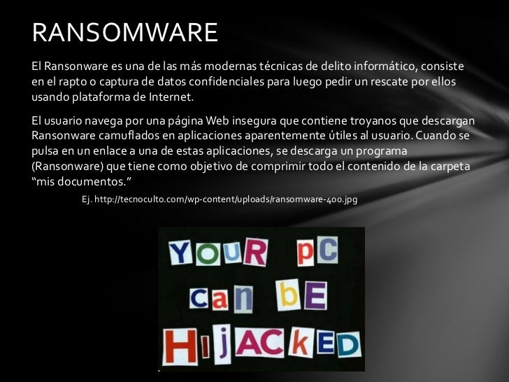 <ul><li>El Ransonware es una de las más modernas técnicas de delito informático, consiste en el rapto o captura de datos c...