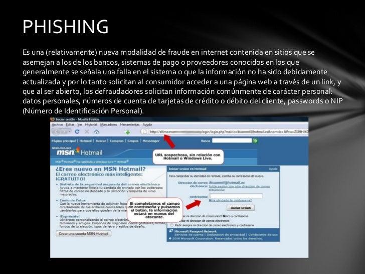 <ul><li>Es una (relativamente) nueva modalidad de fraude en internet contenida en sitios que se asemejan a los de los banc...