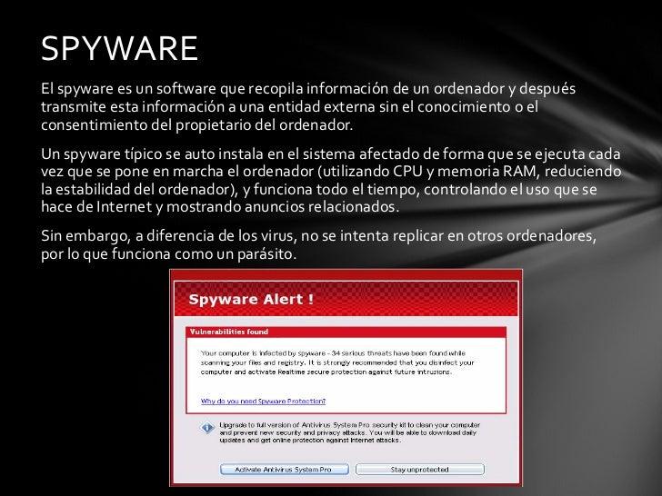 <ul><li>El spyware es un software que recopila información de un ordenador y después transmite esta información a una enti...