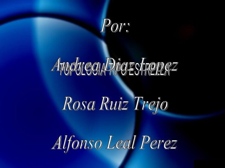 TOPOLOGIA TIPO ESTRELLA Por: Andrea Diaz Lopez Rosa Ruiz Trejo  Alfonso Leal Perez