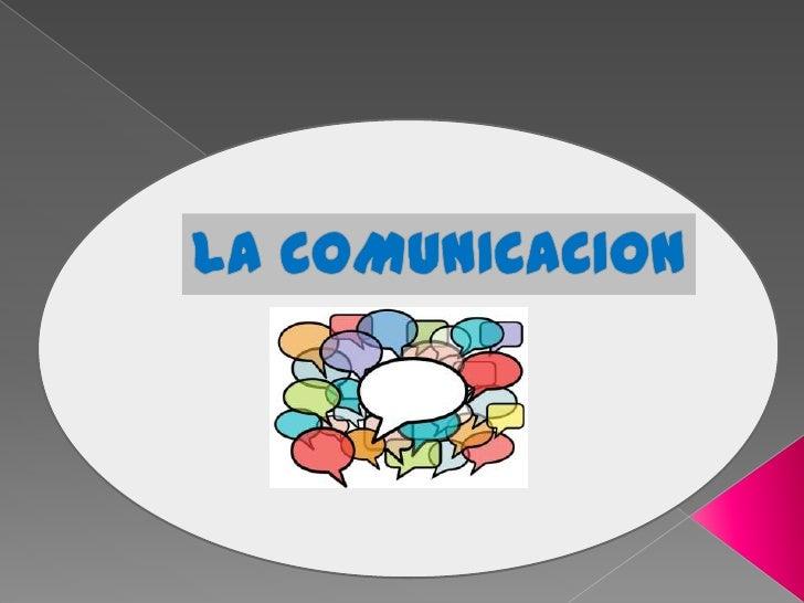    La comunicación es el proceso mediante el cual se puede transmitir    información de una entidad a otra. Los procesos ...