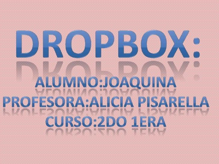 ¿Qué es dropbox?• Dropbox es un servicio de alojamiento de  archivos, operado por la compañía Dropbox. El  servicio permit...