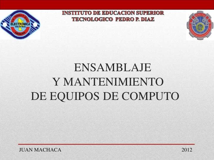 ENSAMBLAJE      Y MANTENIMIENTO   DE EQUIPOS DE COMPUTOJUAN MACHACA               2012