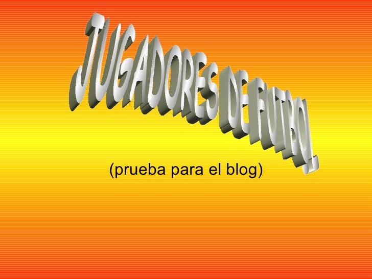 (prueba para el blog) JUGADORES DE FUTBOL