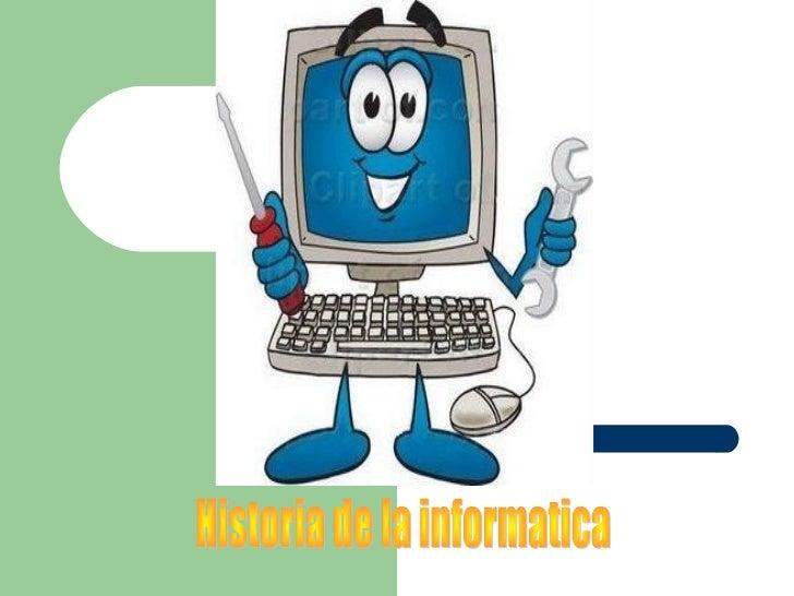 1.   Definición de informática.2.   Orígenes de la informática.3.   Generaciones.4.   Historia de Internet.
