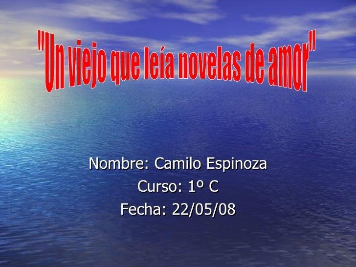 """Nombre: Camilo Espinoza Curso: 1º C Fecha: 22/05/08 """"Un viejo que leía novelas de amor"""""""