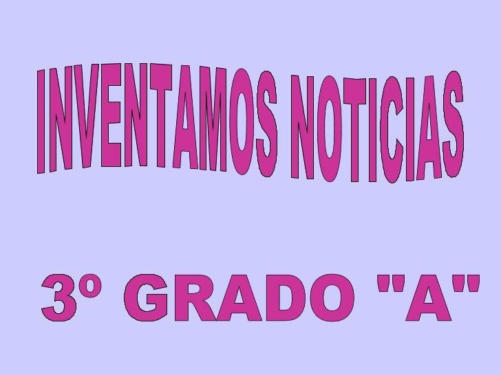 """3º GRADO """"A""""  INVENTAMOS NOTICIAS"""