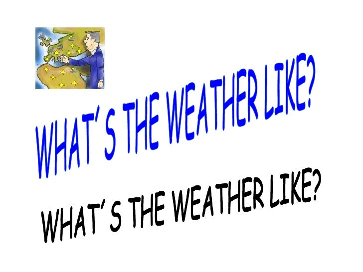 WHAT´S THE WEATHER LIKE? WHAT´S THE WEATHER LIKE?