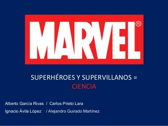 SUPERHÉROES Y SUPERVILLANOS = CIENCIA Alberto García Rivas / Carlos Prieto Lara Ignacio Ávila López / Alejandro Guirado Ma...