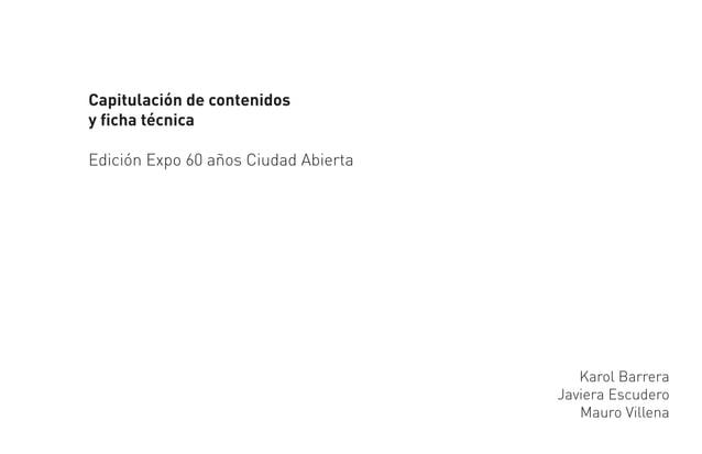 Capitulación de contenidosy ficha técnicaEdición Expo 60 años Ciudad Abierta                                         Karol ...