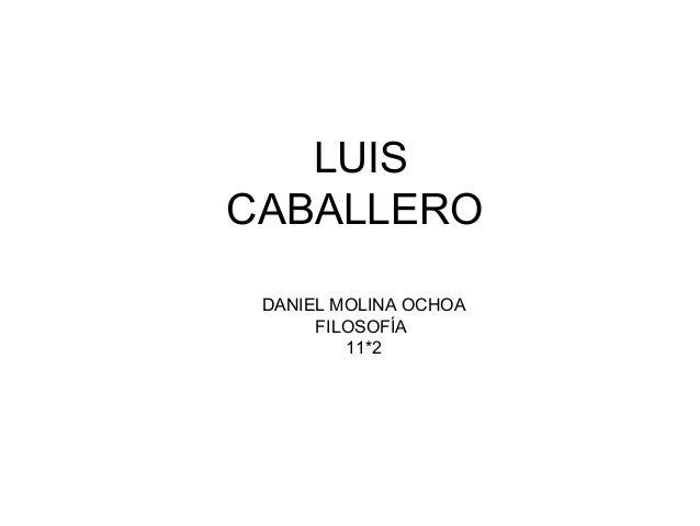 LUISCABALLERO DANIEL MOLINA OCHOA      FILOSOFÍA         11*2