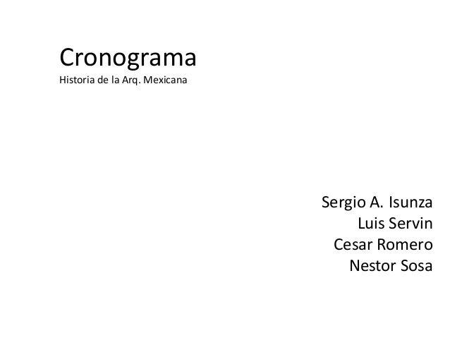Sergio A. IsunzaLuis ServinCesar RomeroNestor SosaCronogramaHistoria de la Arq. Mexicana