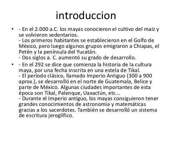 introduccion• - En el 2.000 a.C. los mayas conocieron el cultivo del maíz yse volvieron sedentarios.- Los primeros habitan...