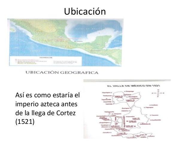 UbicaciónAsí es como estaría elimperio azteca antesde la llega de Cortez(1521)